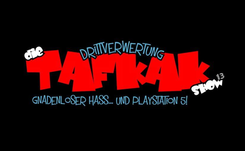 #85 – Die T.A.F.K.A.K. Show (E13)