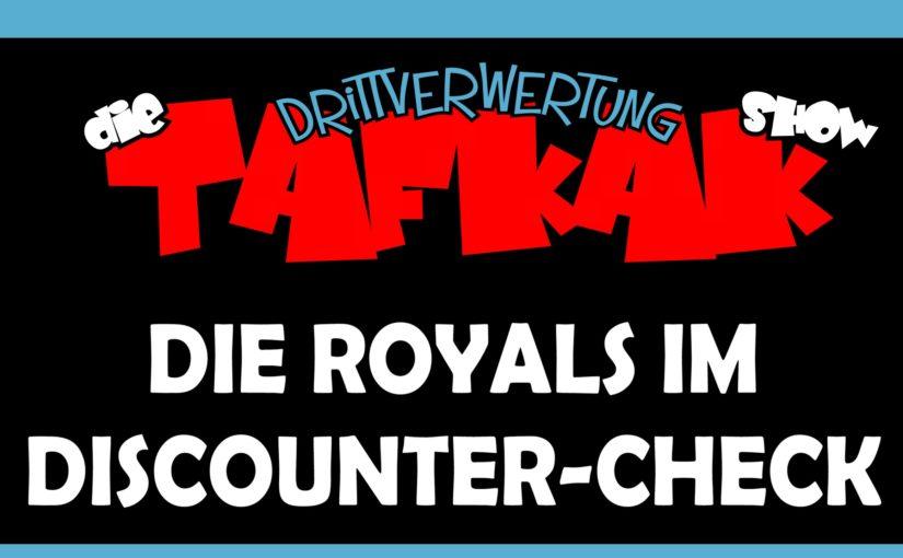 #89 – Die Royals im Discounter-Check