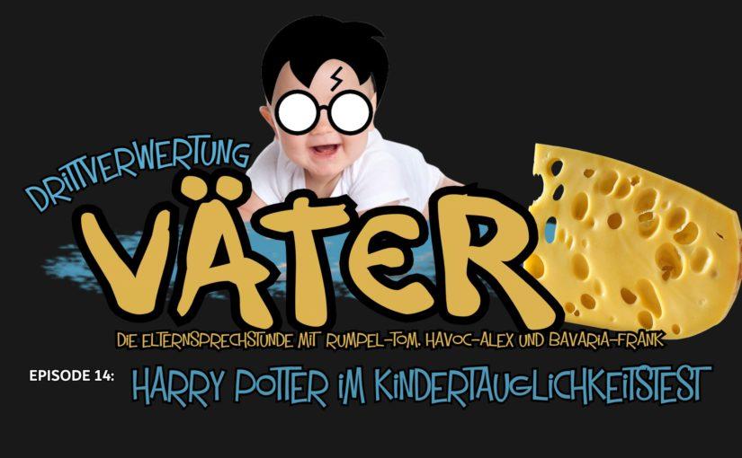#93 – Harry Potter im Kindertauglichkeitstest (VÄTERKÄSE)